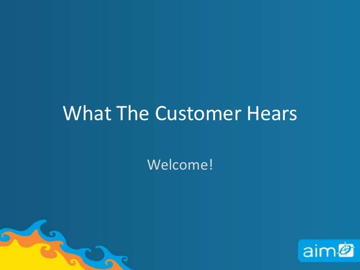 What The Customer Hears<br />Welcome! <br />