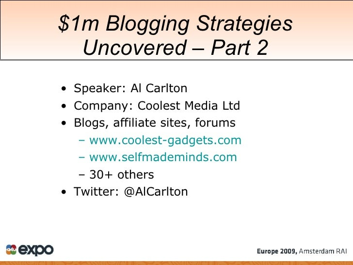 $1m Blogging Strategies Uncovered  –  Part 2 <ul><li>Speaker: Al Carlton </li></ul><ul><li>Company: Coolest Media Ltd </li...