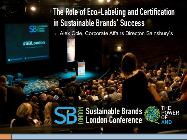 The Role of Eco-Labeling and Certificationin Sustainable Brands Success¡   Alex Cole, Corporate Affairs Director, Sainsbu...