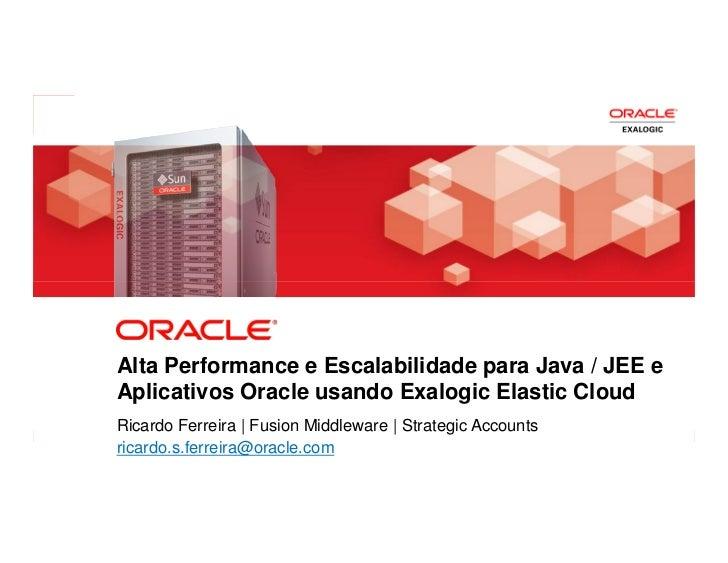 Alta Performance e Escalabilidade para Java / Java EE e Aplicativos Oracle usando Exalogic Elastic Cloud