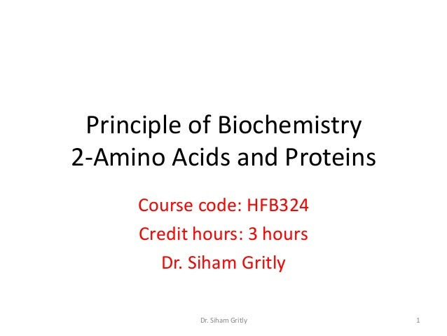 Principle of Biochemistry2-Amino Acids and Proteins     Course code: HFB324     Credit hours: 3 hours       Dr. Siham Grit...