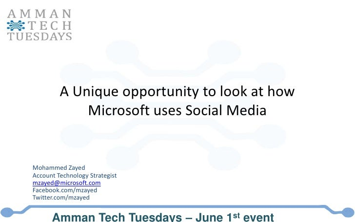 A Unique opportunity to look at how Microsoft uses Social Media<br />Mohammed Zayed<br />Account Technology Strategist<br ...