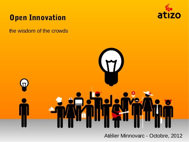 Open Innovationthe wisdom of the crowds                           Atélier Minnovarc - Octobre, 2012