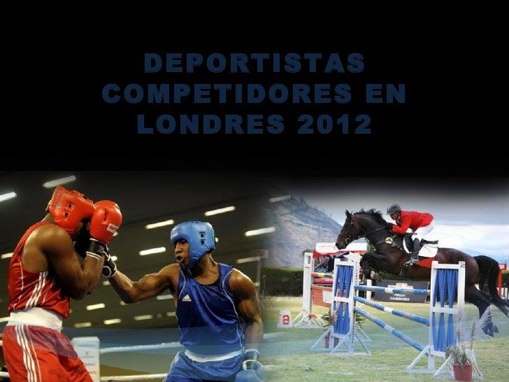 DEPORTISTASCOMPETIDORES EN  LONDRES 2012