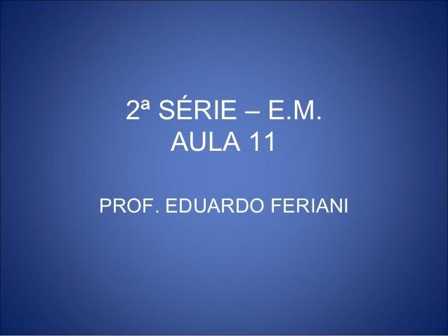 2ª SÉRIE – E.M.      AULA 11PROF. EDUARDO FERIANI