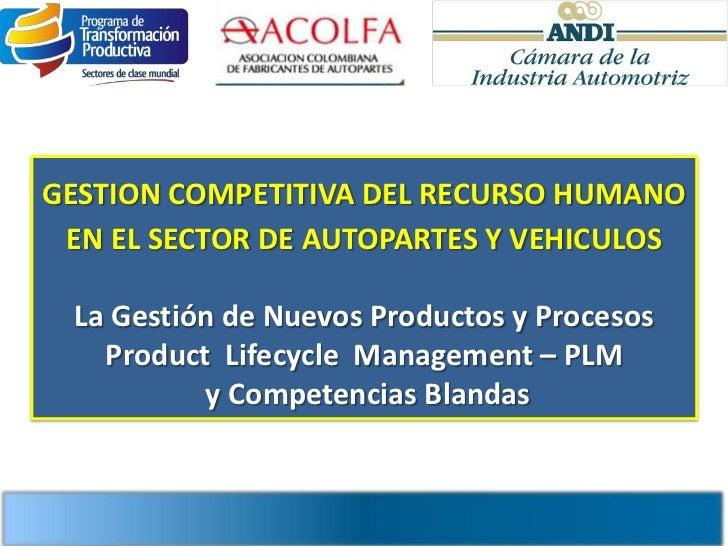 GESTION COMPETITIVA DEL RECURSO HUMANO EN EL SECTOR DE AUTOPARTES Y VEHICULOS La Gestión de Nuevos Productos y Procesos   ...