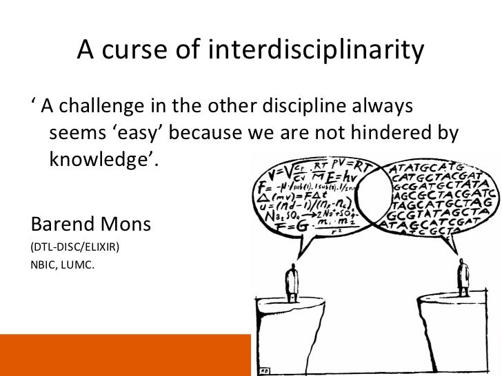 A curse of interdisciplinarity' A challenge in the other discipline always   seems 'easy' because we are not hindered by  ...
