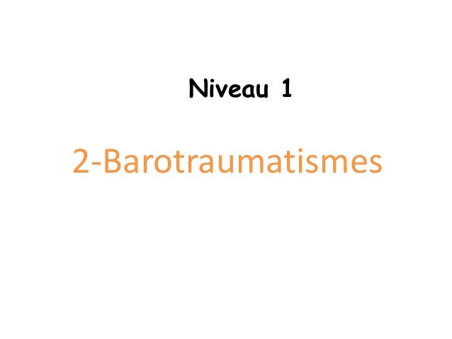 2-Barotraumatismes Niveau 1
