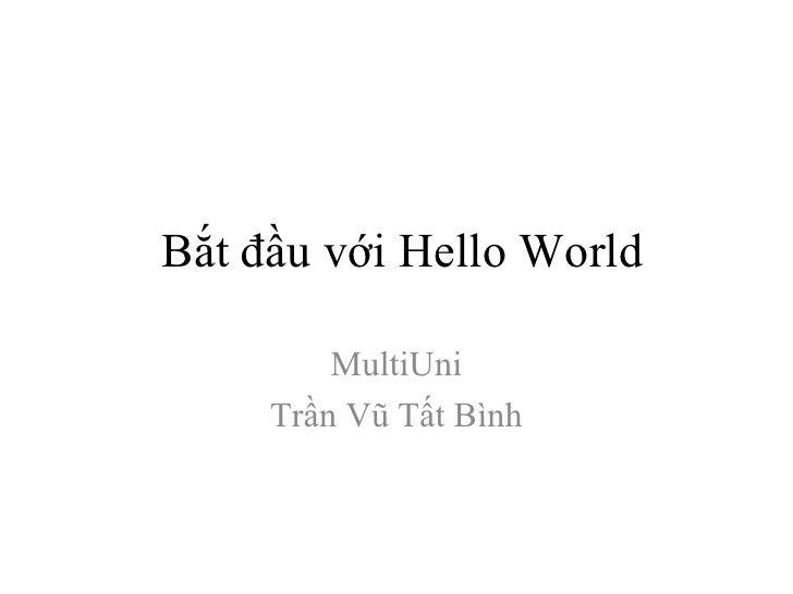 Bắt đầu với Hello World MultiUni Trần Vũ Tất Bình