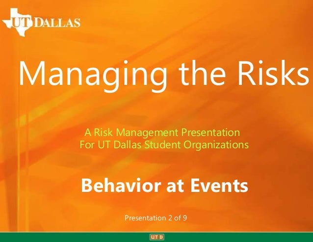 Managing the Risks A Risk Management Presentation For UT Dallas Student Organizations  Behavior at Events Presentation 2 o...