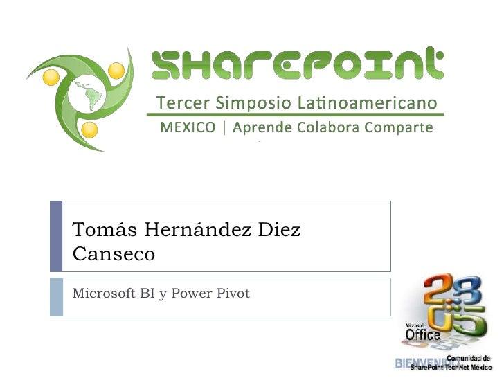 Microsoft BI y Power Pivot<br />Tomás Hernández Diez Canseco<br />