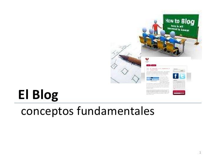 El Blog conceptos fundamentales<br />1<br />