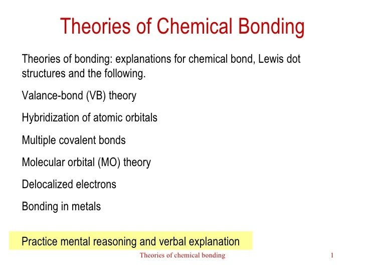 Theories of Chemical Bonding Theories of bonding: explanations for chemical bond, Lewis dot structures and the following. ...