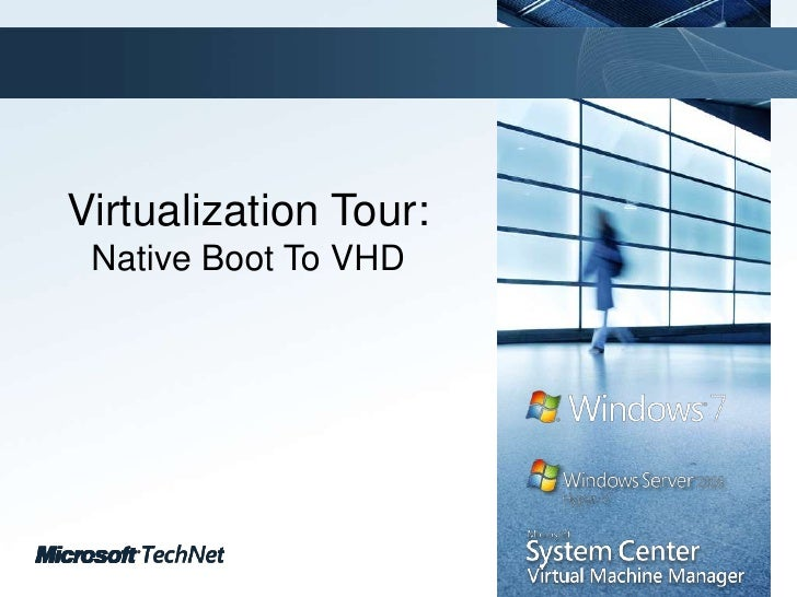 Virtualization Tour:Native Boot To VHD<br />
