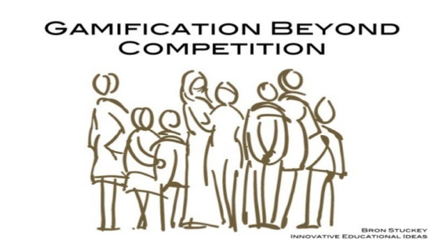 Gamification Beyond Competition by Bron Stuckey @BronSt