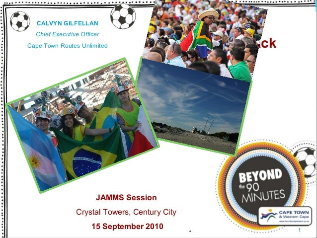 CALVYN GILFELLAN Chief Executive Officer Cape Town Routes Unlimited Provincial 2010 Feedback JAMMS Session Crystal Towers,...