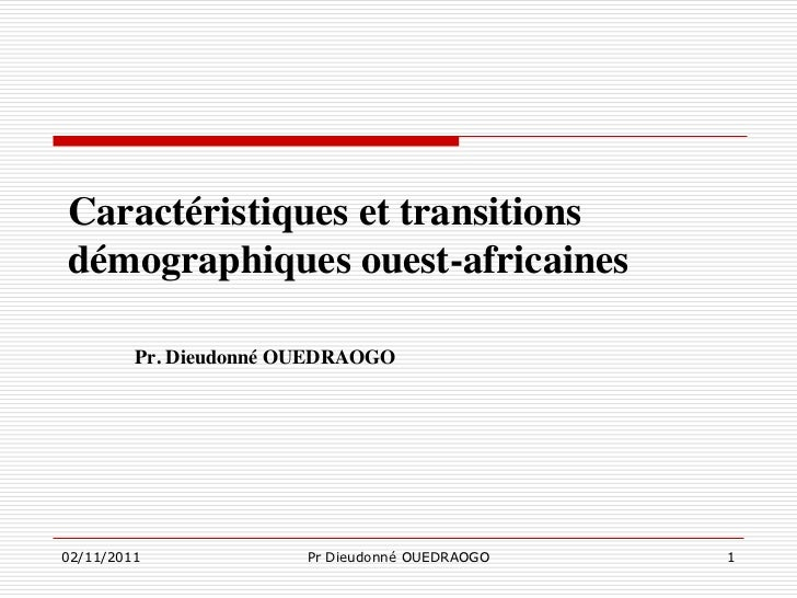 Caractéristiques et transitionsdémographiques ouest-africaines         Pr. Dieudonné OUEDRAOGO02/11/2011              Pr D...