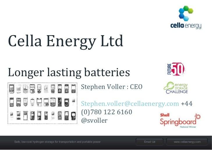 Cella Energy LtdLonger lasting batteries                                                      Stephen Voller : CEO        ...