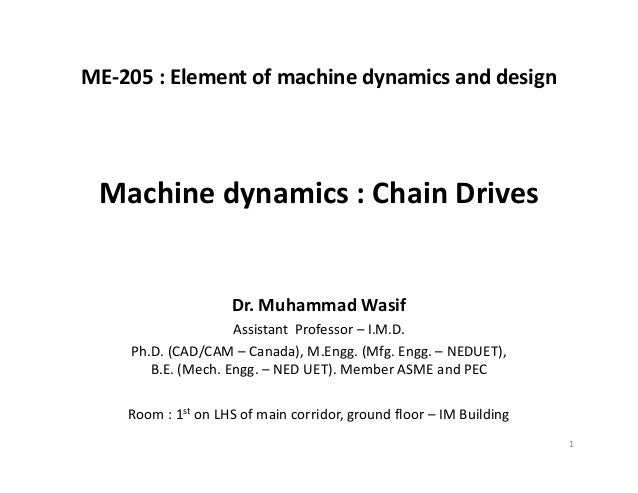 ME‐205:Elementofmachinedynamicsanddesign Dr.MuhammadWasif AssistantProfessor– I.M.D. Ph.D.(CAD/CAM– Canada),...