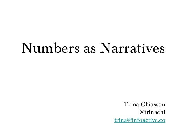 Numbers as Narratives                 Trina Chiasson                      @trinachi             trina@infoactive.co