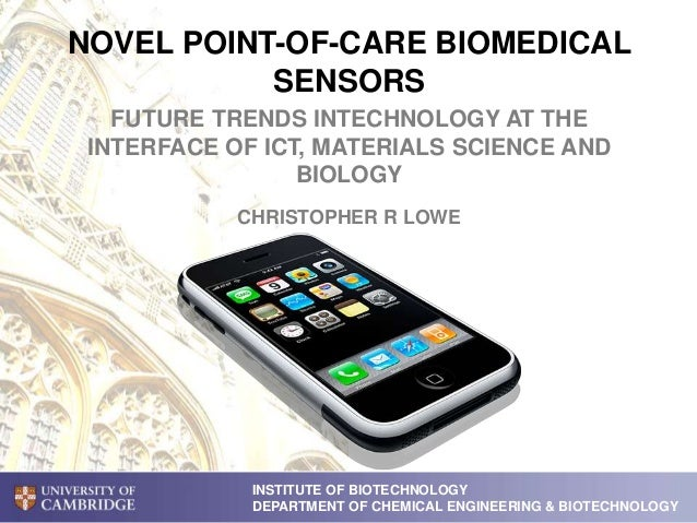 NOVEL POINT-OF-CARE BIOMEDICAL SENSORS FUTURE TRENDS INTECHNOLOGY AT THE INTERFACE OF ICT, MATERIALS SCIENCE AND BIOLOGY I...