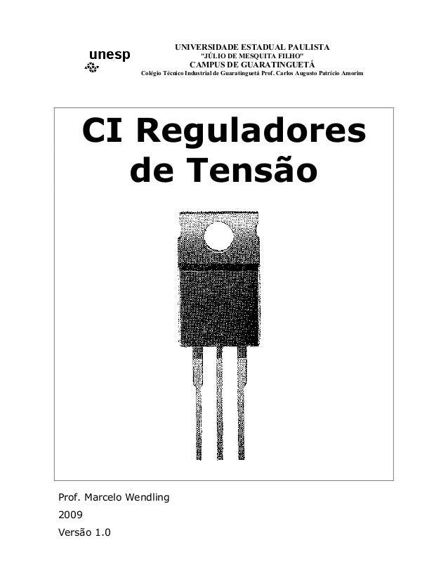 """CI Reguladores de Tensão Prof. Marcelo Wendling 2009 Versão 1.0 UNIVERSIDADE ESTADUAL PAULISTA """"JÚLIO DE MESQUITA FILHO"""" C..."""