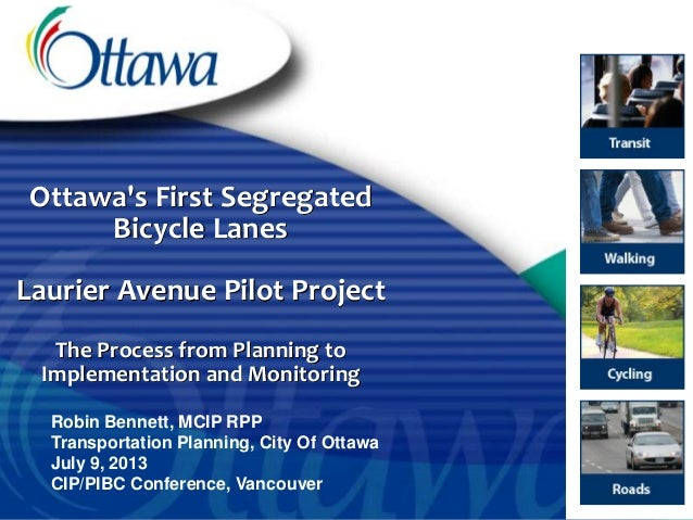 Ottawa's First Segregated Bicycle Lanes Laurier Avenue Pilot Project The Process from Planning to Implementation and Monit...
