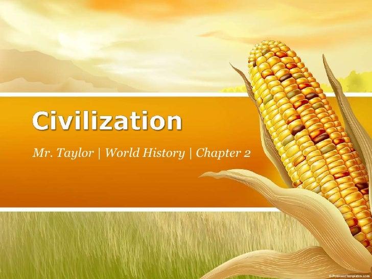Civilization<br />Mr. Taylor | World History | Chapter 2<br />