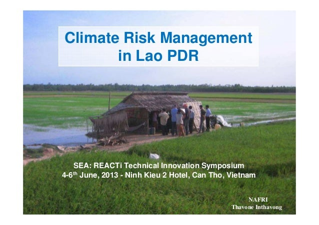 Climate Risk Managementin Lao PDRNAFRIThavone InthavongSEA: REACTi Technical Innovation Symposium4-6th June, 2013 - Ninh K...