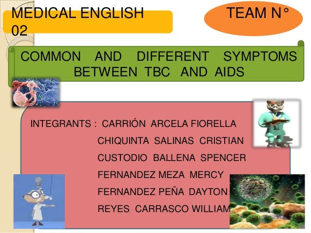 MEDICAL ENGLISH                     TEAM N°02 COMMON AND DIFFERENT SYMPTOMS      BETWEEN TBC AND AIDS  INTEGRANTS : CARRIÓ...
