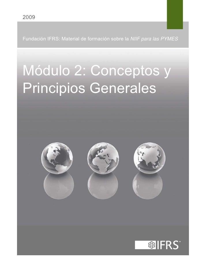 2009Fundación IFRS: Material de formación sobre la NIIF para las PYMESMódulo 2: Conceptos yPrincipios Generales
