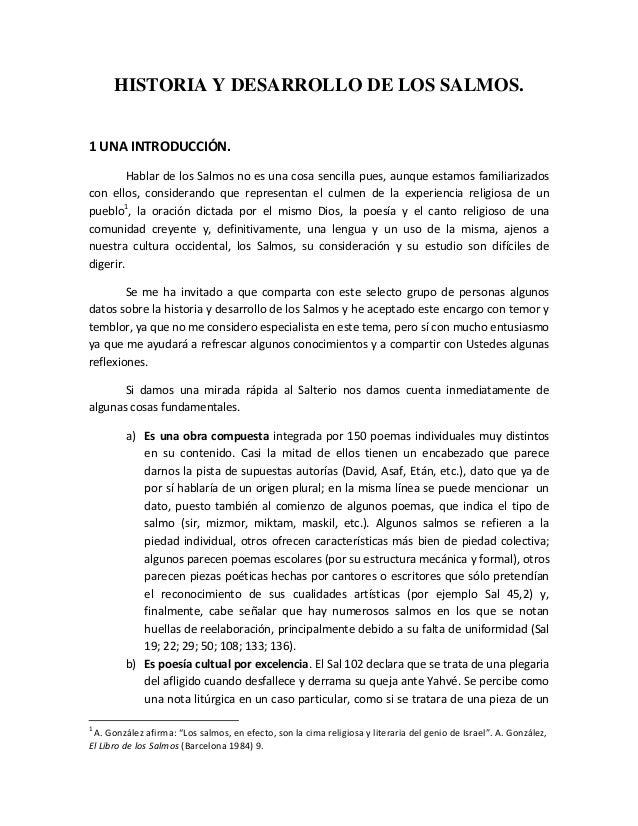 HISTORIA Y DESARROLLO DE LOS SALMOS.1 UNA INTRODUCCIÓN.Hablar de los Salmos no es una cosa sencilla pues, aunque estamos f...