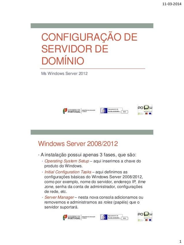 11-03-2014 1 CONFIGURAÇÃO DE SERVIDOR DE DOMÍNIO Ms Windows Server 2012 Windows Server 2008/2012 • A instalação possui ape...