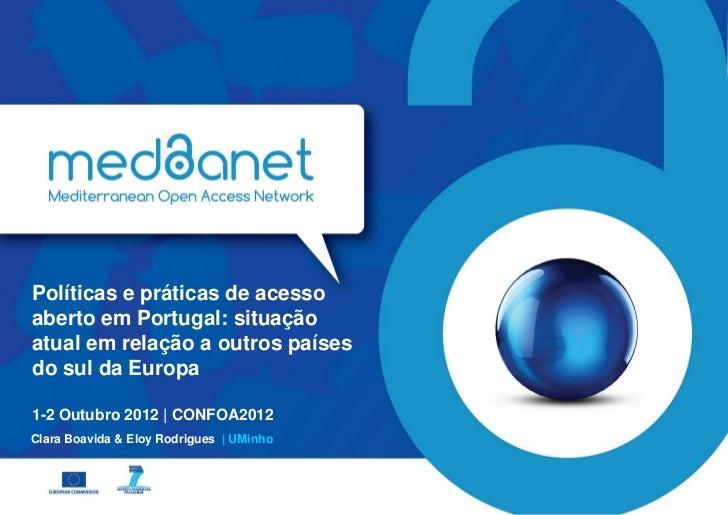 Políticas e práticas de acessoaberto em Portugal: situaçãoatual em relação a outros paísesdo sul da Europa1-2 Outubro 2012...