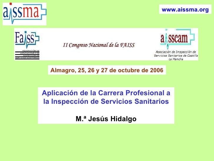 www.aissma.org Almagro, 25, 26 y 27 de octubre de 2006 Aplicación de la Carrera Profesional a la Inspección de Servicios S...