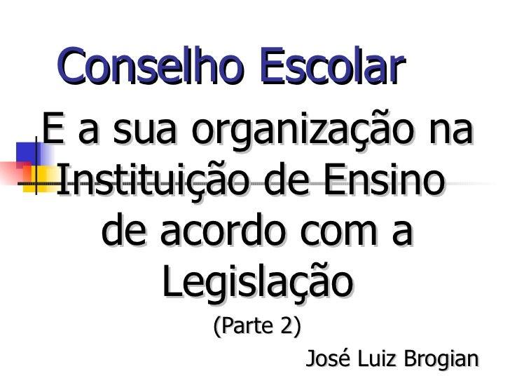 Conselho EscolarE a sua organização na Instituição de Ensino   de acordo com a       Legislação        (Parte 2)          ...