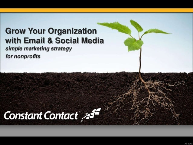 © 2013Grow Your Organizationwith Email & Social Mediasimple marketing strategyfor nonprofits