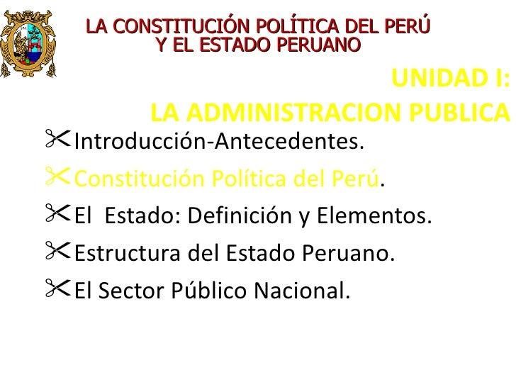LA CONSTITUCIÓN POLÍTICA DEL PERÚ         Y EL ESTADO PERUANO                         UNIDAD I:         LA ADMINISTRACION ...