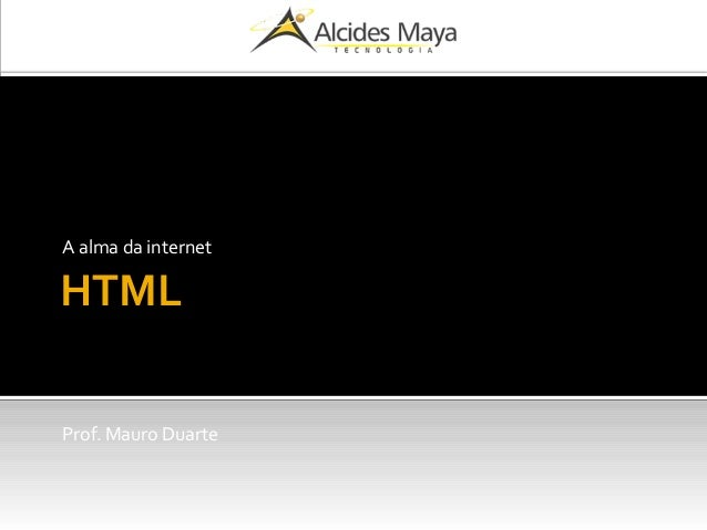 HTML A alma da internet Prof. Mauro Duarte