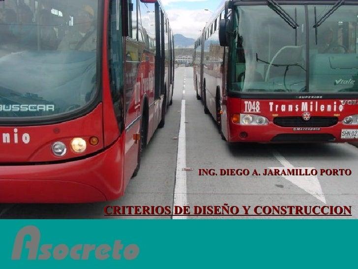 CRITERIOS DE DISEÑO Y CONSTRUCCION ING. DIEGO A. JARAMILLO PORTO