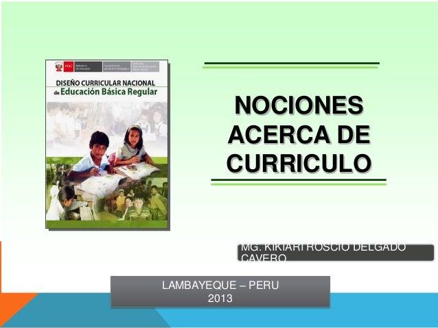 NOCIONES         ACERCA DE         CURRICULO           MG. KIKIARI ROSCIO DELGADO           CAVEROLAMBAYEQUE – PERU      2...