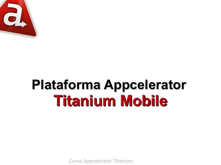 Plataforma Appcelerator   Titanium Mobile     Curso Appcelerator Titanium