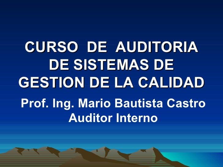 CURSO DE AUDITORIA   DE SISTEMAS DEGESTION DE LA CALIDADProf. Ing. Mario Bautista Castro         Auditor Interno