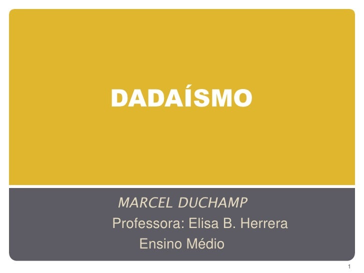 DADAÍSMO MARCEL DUCHAMPProfessora: Elisa B. Herrera    Ensino Médio                               1