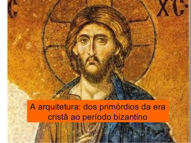 A arquitetura: dos primórdios da era cristã ao período bizantino