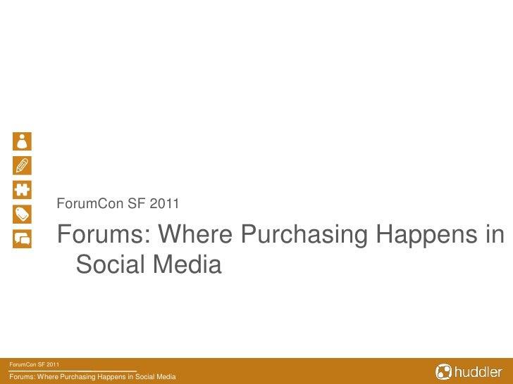 Forum Con - Dan Gill - Forums: Where Social Media Purchasing Happens