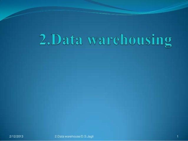2/12/2013   2.Data warehouse/D.S.Jagli   1