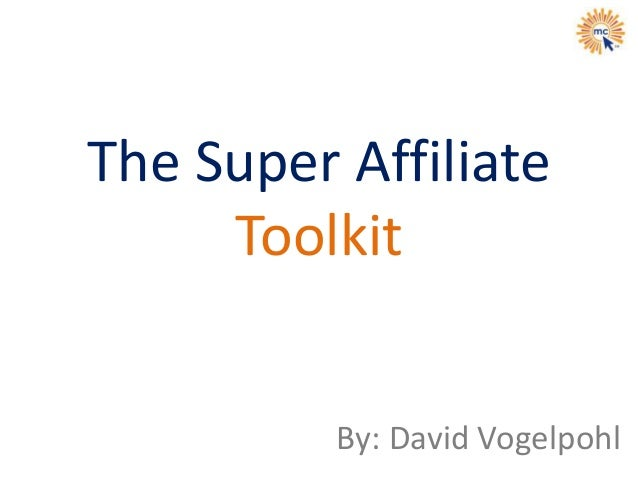 The Super Affiliate Toolkit By: David Vogelpohl
