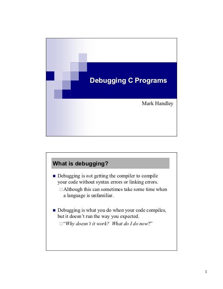 Debugging C Programs                                          Mark HandleyWhat is debugging?   Debugging is not getting t...