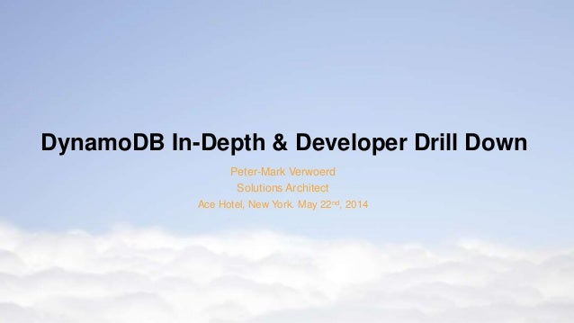 DynamoDB In-Depth & Developer Drill Down  Peter-Mark Verwoerd  Solutions Architect  Ace Hotel, New York. May 22nd, 2014